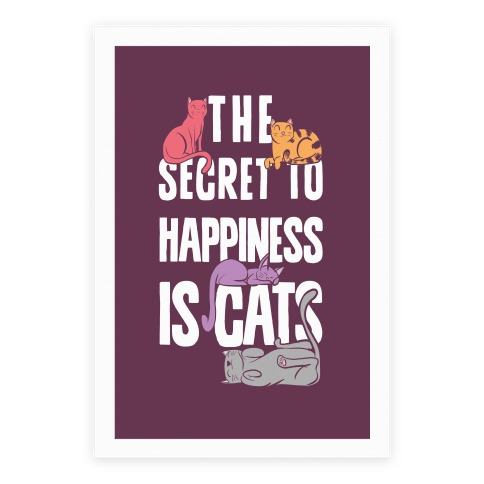 The Secret To Happiness Is Cats Poster