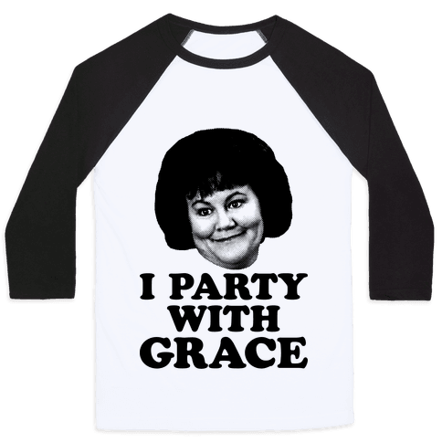 I Party With Grace Baseball Tee