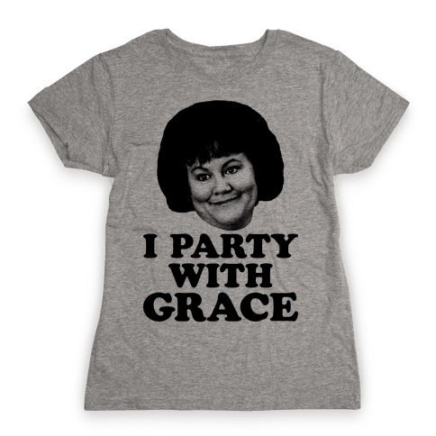 I Party With Grace Womens T-Shirt