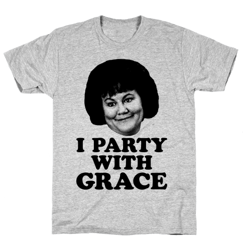 I Party With Grace Mens T-Shirt