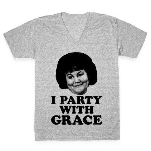 I Party With Grace V-Neck Tee Shirt