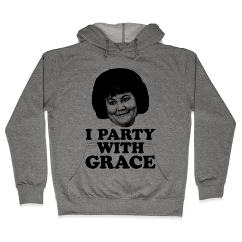 I Party With Grace Hooded Sweatshirt