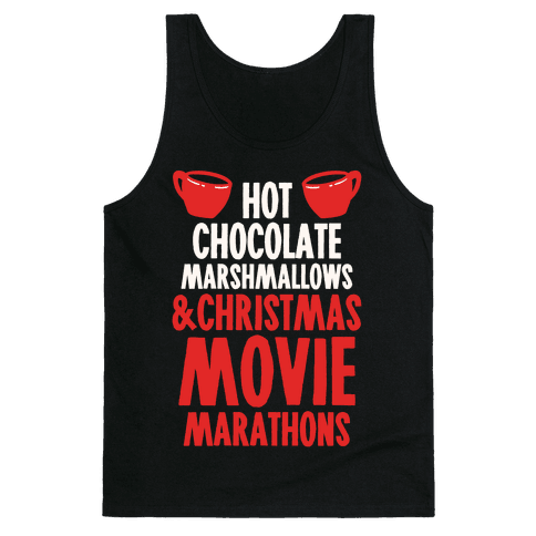 Hot Chocolate Marshmallows and Christmas Movie Marathons Tank Top