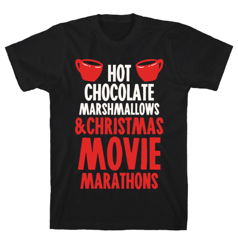 Hot Chocolate Marshmallows and Christmas Movie Marathons Mens T-Shirt