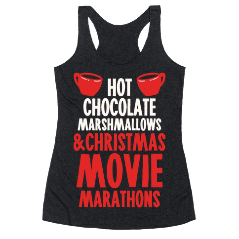 Hot Chocolate Marshmallows and Christmas Movie Marathons Racerback Tank Top