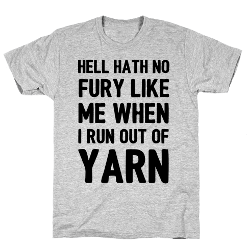 Hell Hath No Fury Like Me When I Run Out Of Yarn Mens T-Shirt