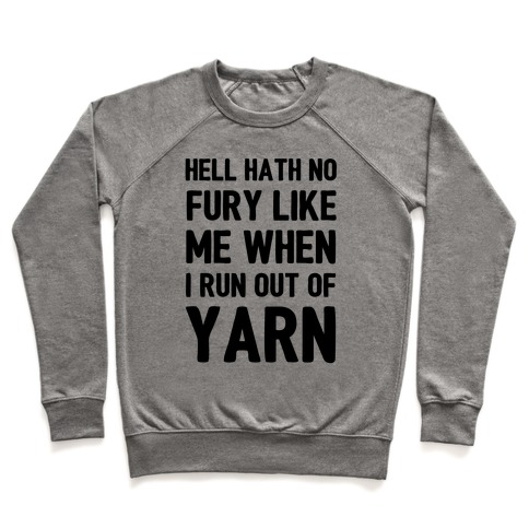 Hell Hath No Fury Like Me When I Run Out Of Yarn Pullover