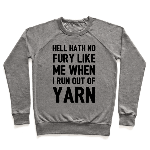 Hell Hath No Fury Like Me When I Run Out Of Yarn
