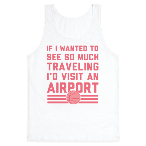 If I Wanted To See So Much Traveling I'd Visit An Airport Tank Top