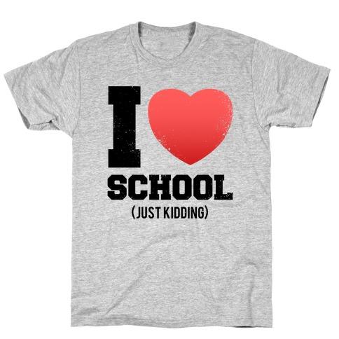 I Love School (Just Kidding) (Vintage) T-Shirt