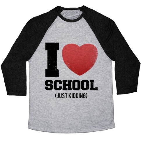 I Love School (Just Kidding) (Vintage) Baseball Tee