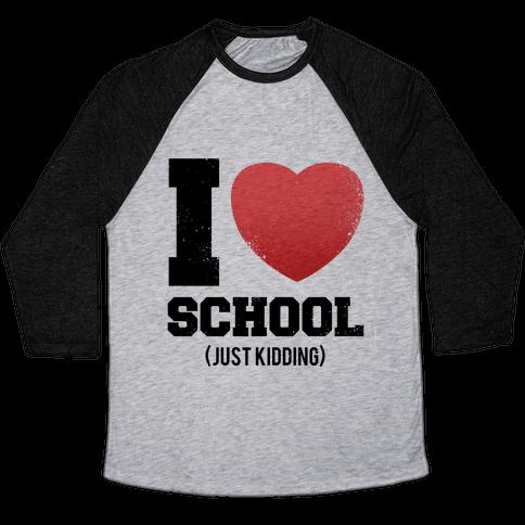 I Love School (Just Kidding) (Vintage) Baseball Tee