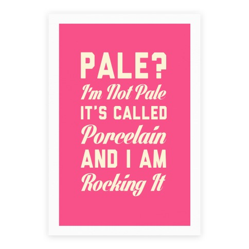 I'm Not Pale It's Called Porcelain Poster