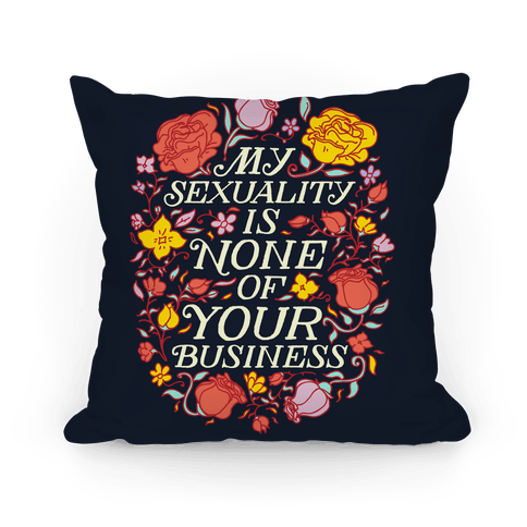 My Sexuality is None of Your Business  Pillow