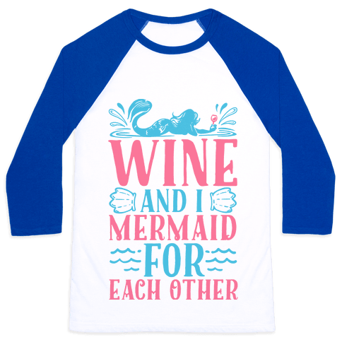 Wine and I Mermaid for Each Other Baseball Tee