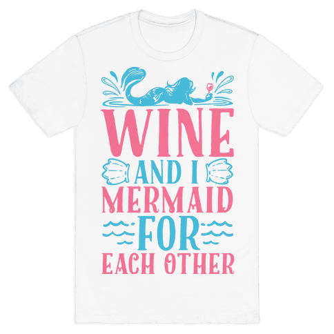Wine and I Mermaid for Each Other Mens T-Shirt