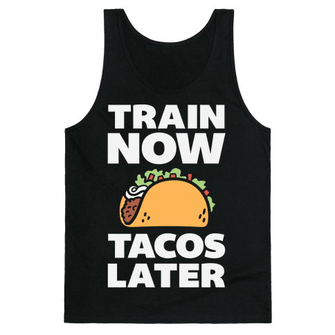 Train Now Tacos Later Tank Top