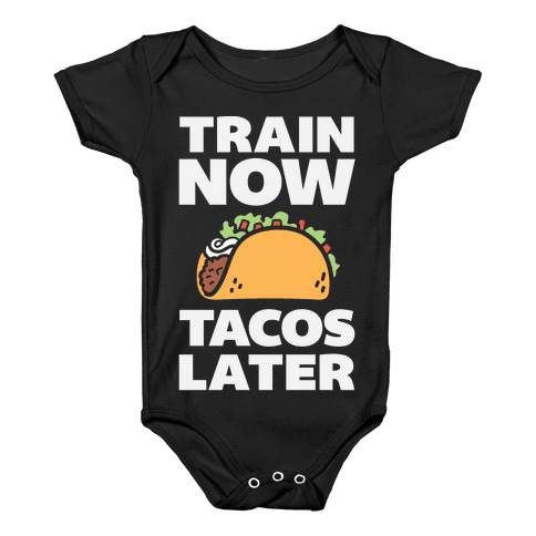 Train Now Tacos Later Baby Onesy