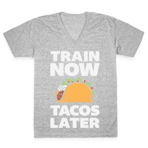 Train Now Tacos Later V-Neck Tee Shirt