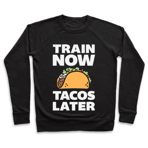 Train Now Tacos Later Pullover