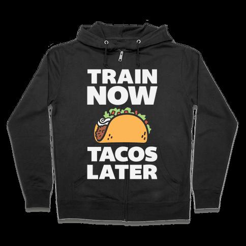 Train Now Tacos Later Zip Hoodie