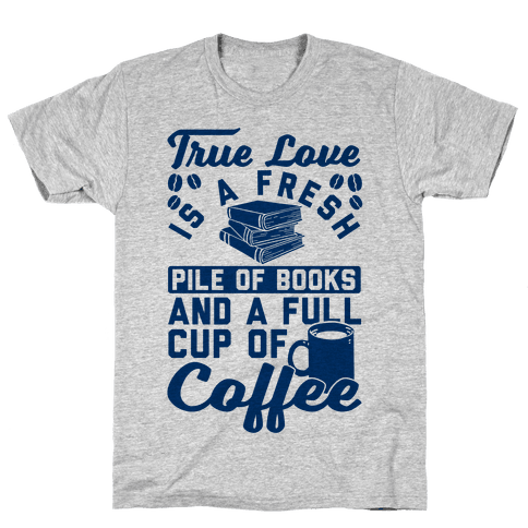 True Love Is A Fresh Pile Of Books And A Full Cup Of Coffee Mens T-Shirt