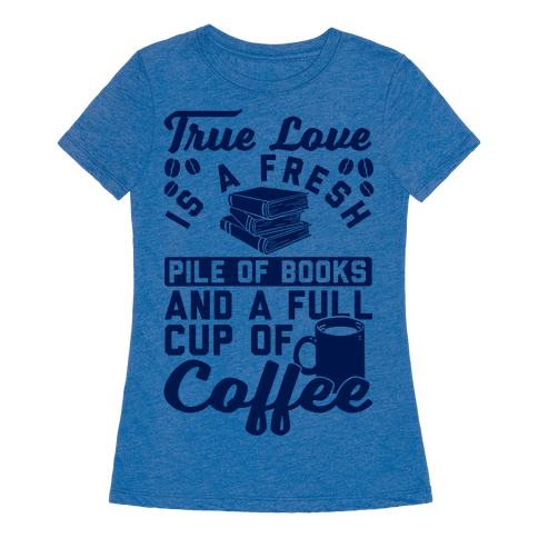 True love is a fresh pile of books and a full cup of for Entire book on shirt