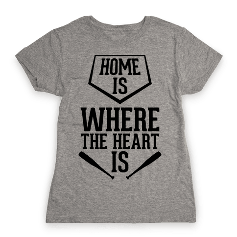Home Is Where The Heart Is Womens T-Shirt