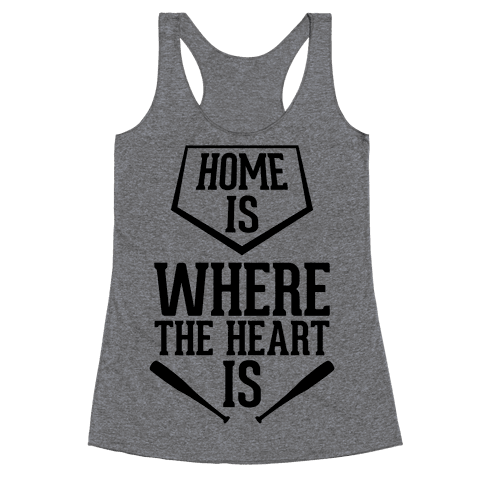 Home Is Where The Heart Is Racerback Tank Top