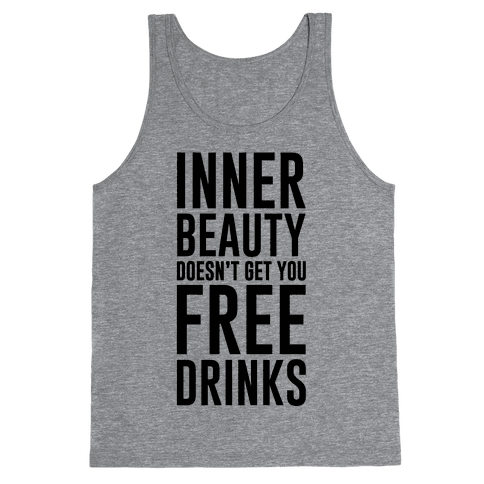 Inner Beauty Doesn't Get You Free Drinks Tank Top