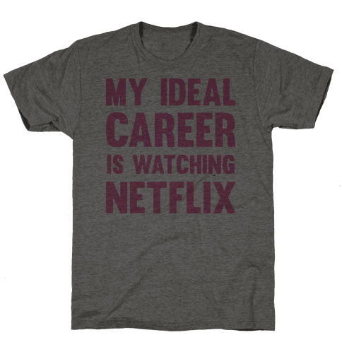 My Ideal Career Is Watching Netflix