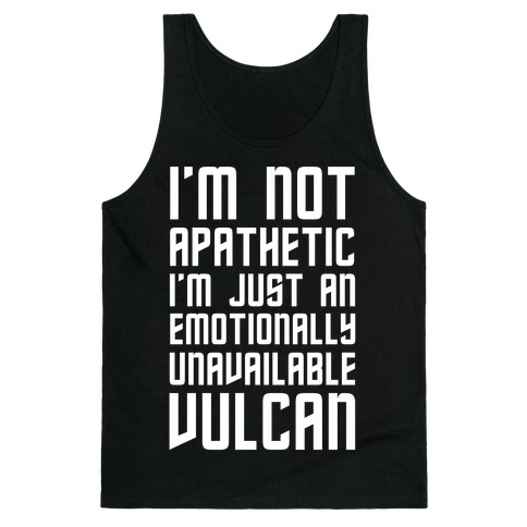 I'm Not Apathetic. I'm Just an emotionally Unavailable Vulcan Tank Top