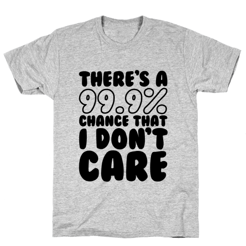 There's A 99.9% Chance That I Don't Care Mens T-Shirt