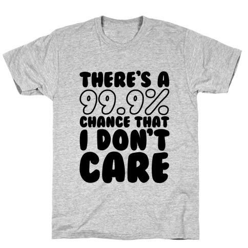 There's A 99.9% Chance That I Don't Care T-Shirt