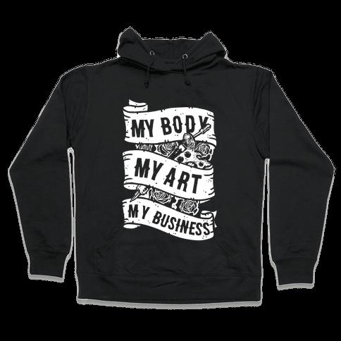 My Body, My Art, My Business Hooded Sweatshirt