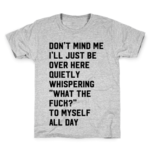 Quietly Whispering What The F*** To Myself All Day Kids T-Shirt