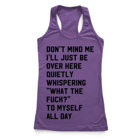 Quietly Whispering What The F*** To Myself All Day Racerback Tank Top