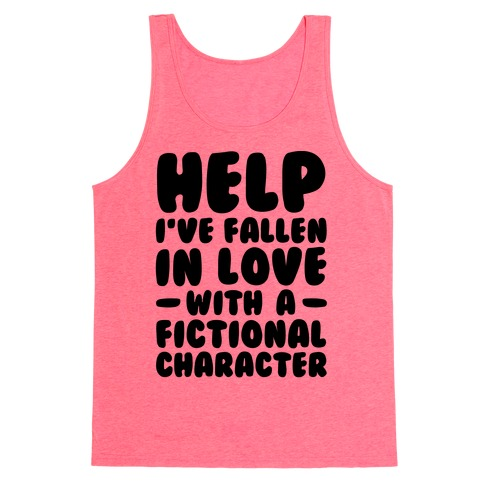 Help I've Fallen In Love With A Fictional Character Tank Top
