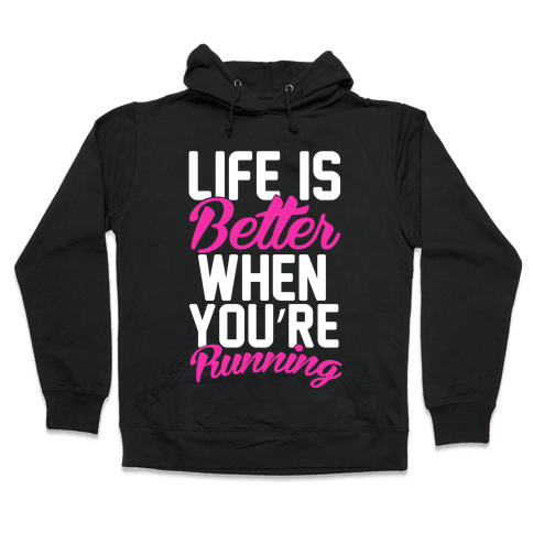 Life Is Better When You're Running Hooded Sweatshirt