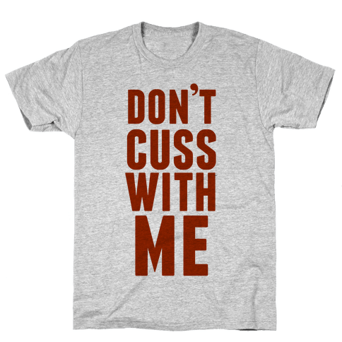 Don't Cuss With Me Mens T-Shirt