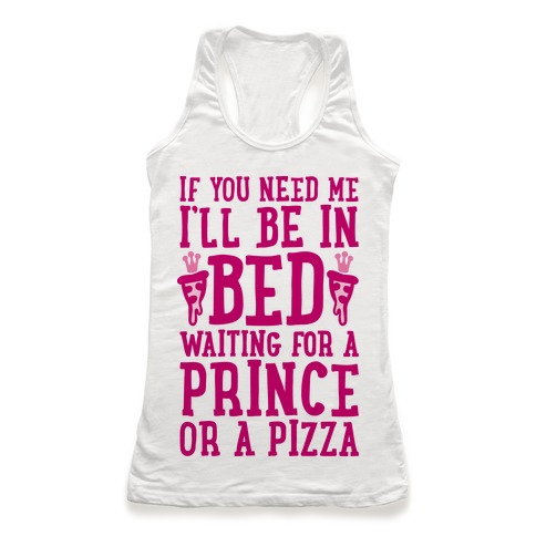 I'm Waiting For A Prince Or A Pizza Racerback Tank Top
