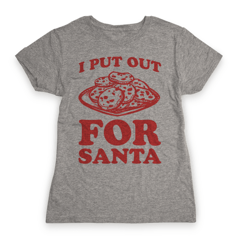 I Put Out For Santa Womens T-Shirt