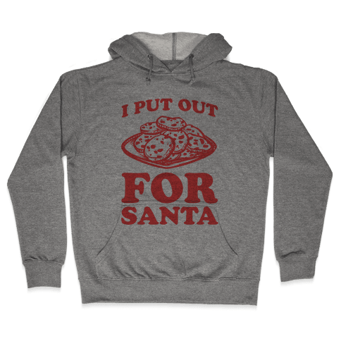 I Put Out For Santa Hooded Sweatshirt