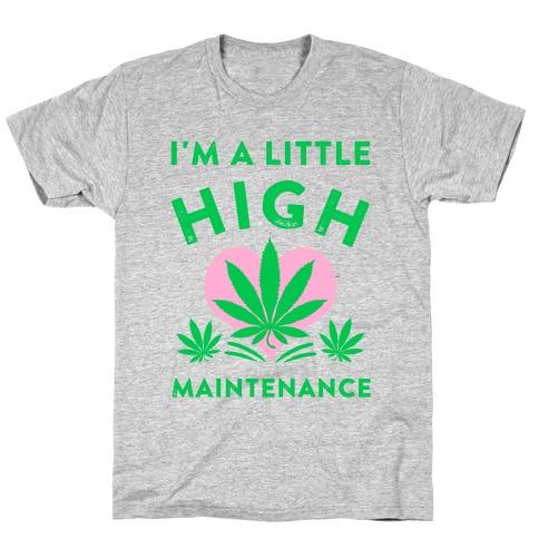 I'm a Little High Maintenance T-Shirt