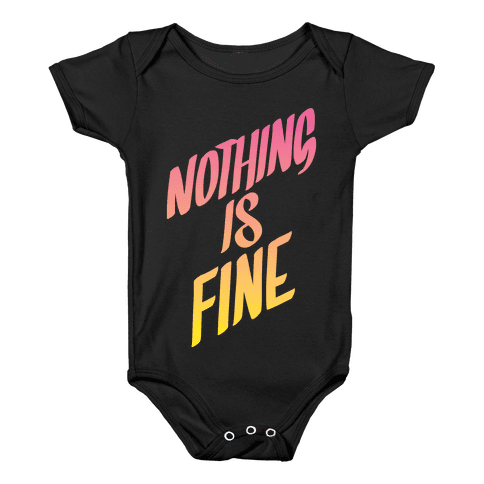 Nothing Is Fine Baby Onesy