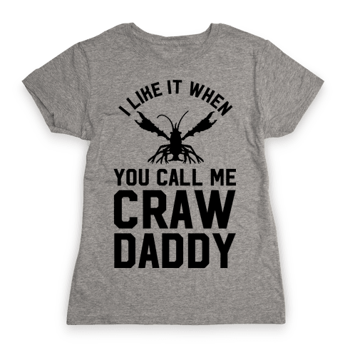 I Like It When You Call Me Crawdaddy Womens T-Shirt