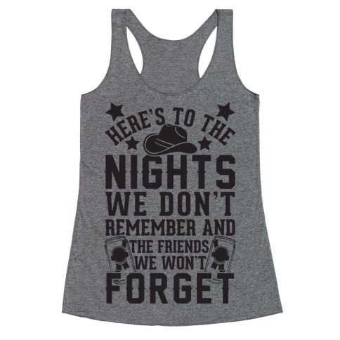Here's To The Nights We Don't Remember And The Friends We Won't Forget Racerback Tank Top