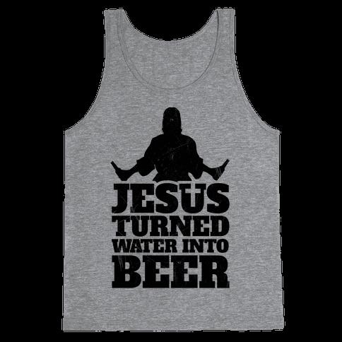Jesus Turned Water Into Beer Tank Top