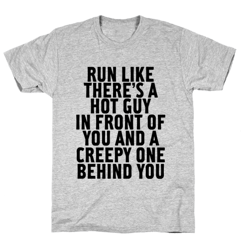 Run Like There Is A Hot Guy In Front Of You Mens T-Shirt