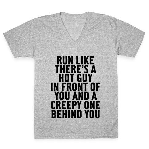 Run Like There Is A Hot Guy In Front Of You V-Neck Tee Shirt